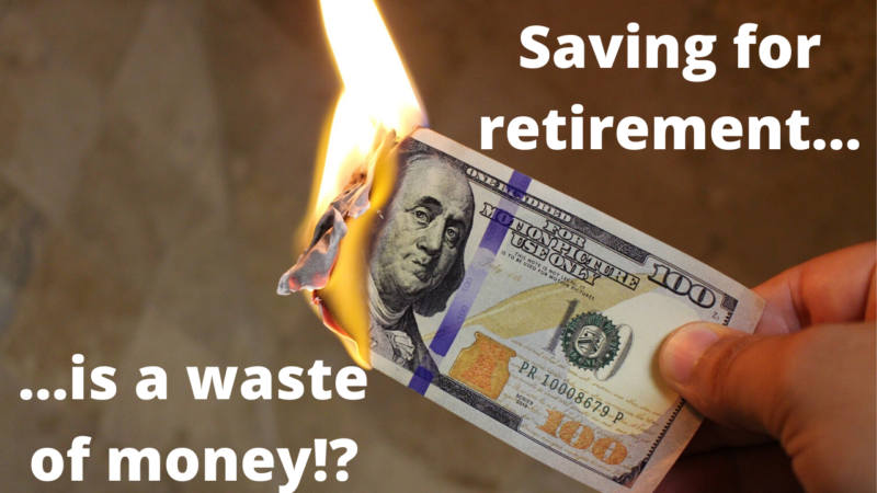 Don't bother saving for retirement